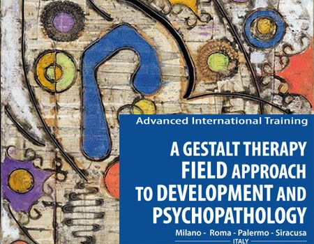 Advanced International Training – A Gestalt Therapy Field Approach to Development and Psychopathology Home