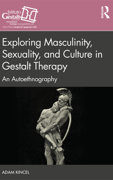 Exploring Masculinity, Sexuality, and Culture in Gestalt Therapy Adam Kincel