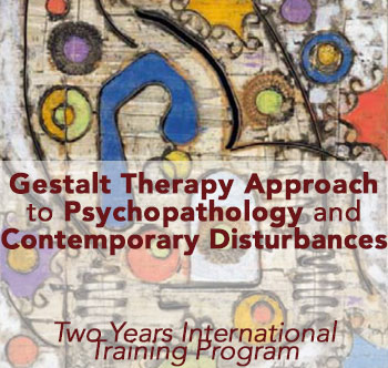 Gestalt Therapy Approach to Psychopathology and Contemporary Disturbances Two Years International Training Program Spagnuolo Lobb Francesetti