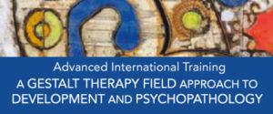 Advanced International Training – A Gestalt Therapy Field Approach to Development and Psychopathology