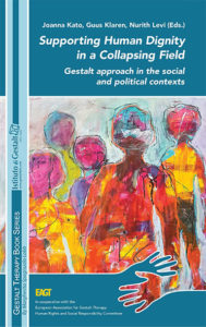 Supporting Human Dignity in a Collapsing Field. Gestalt approach in the social and political contexts - Joanna Kato, Guus Klaren, Nurith Levi