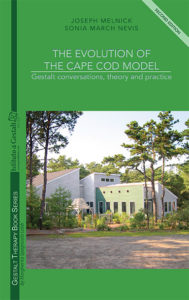 The Evolution of the Cape Cod Model. Gestalt conversations, theory and practice - Joseph Melnick and Sonia March Nevis