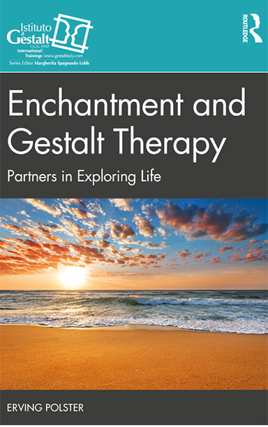 Enchantment and Gestalt Therapy, Partners in Exploring Life - Erving Polster